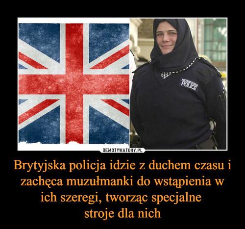 Brytyjska policja idzie z duchem czasu i zachęca muzułmanki do wstąpienia w ich szeregi, tworząc specjalne  stroje dla nich
