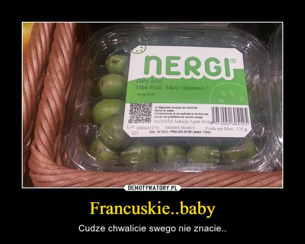 Francuskie..baby – Cudze chwalicie swego nie znacie..