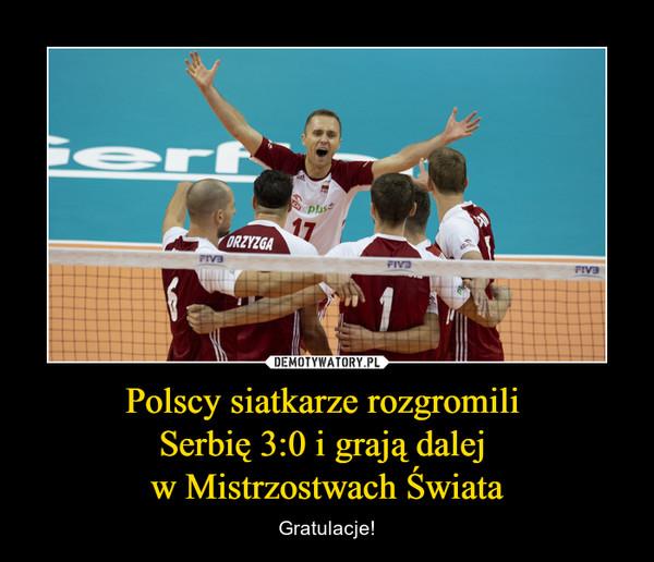 Polscy siatkarze rozgromili Serbię 3:0 i grają dalej w Mistrzostwach Świata – Gratulacje!