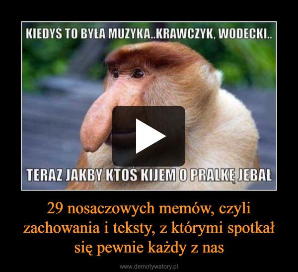29 nosaczowych memów, czyli zachowania i teksty, z którymi spotkał się pewnie każdy z nas –
