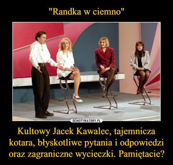 Kultowy Jacek Kawalec, tajemnicza kotara, błyskotliwe pytania i odpowiedzi oraz zagraniczne wycieczki. Pamiętacie? –