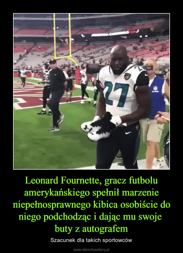 Leonard Fournette, gracz futbolu amerykańskiego spełnił marzenie niepełnosprawnego kibica osobiście do niego podchodząc i dając mu swoje buty z autografem – Szacunek dla takich sportowców