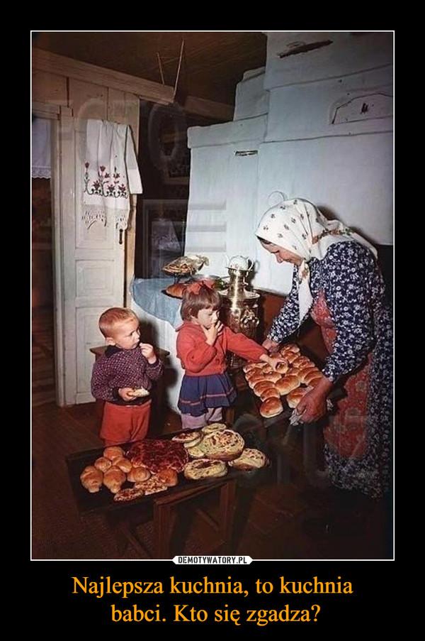 Najlepsza kuchnia, to kuchnia babci. Kto się zgadza? –