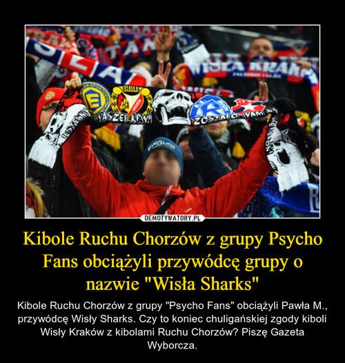 """Kibole Ruchu Chorzów z grupy Psycho Fans obciążyli przywódcę grupy o nazwie """"Wisła Sharks"""""""