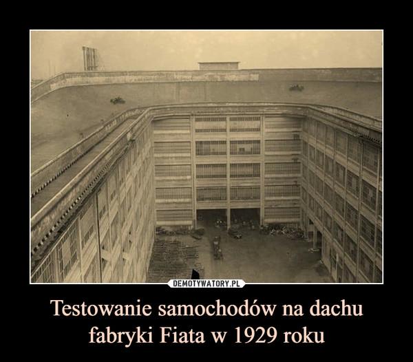 Testowanie samochodów na dachu fabryki Fiata w 1929 roku –