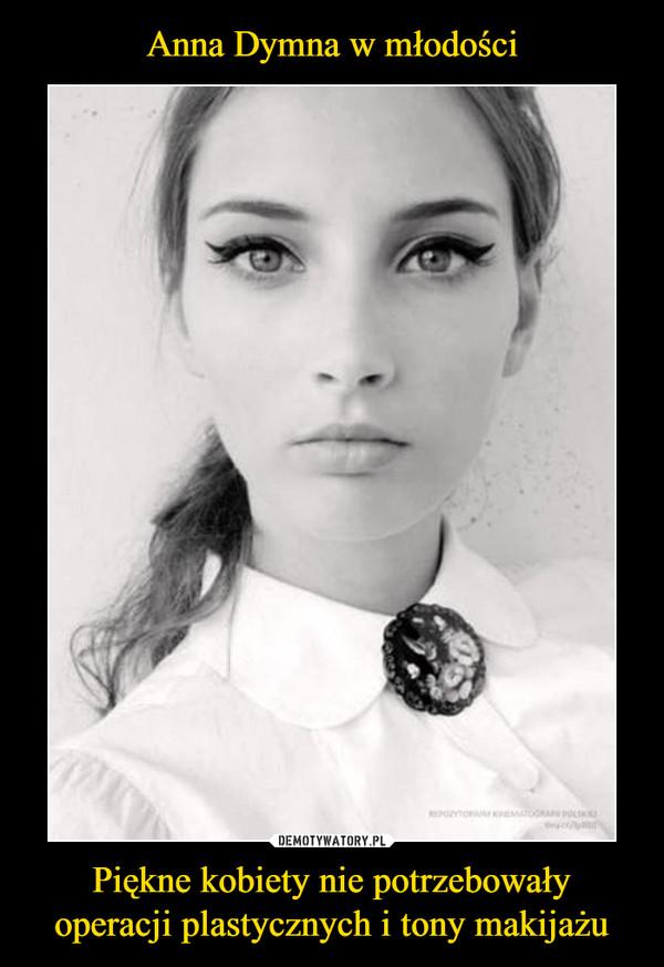 Piękne kobiety nie potrzebowały operacji plastycznych i tony makijażu –