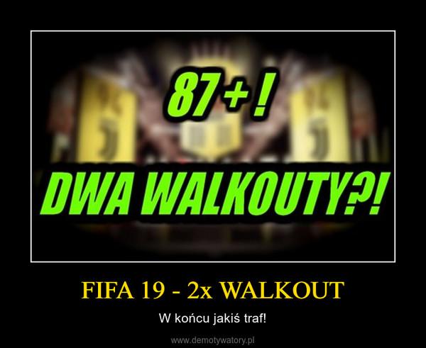 FIFA 19 - 2x WALKOUT – W końcu jakiś traf!