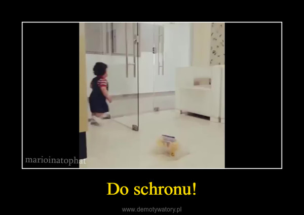 Do schronu! –