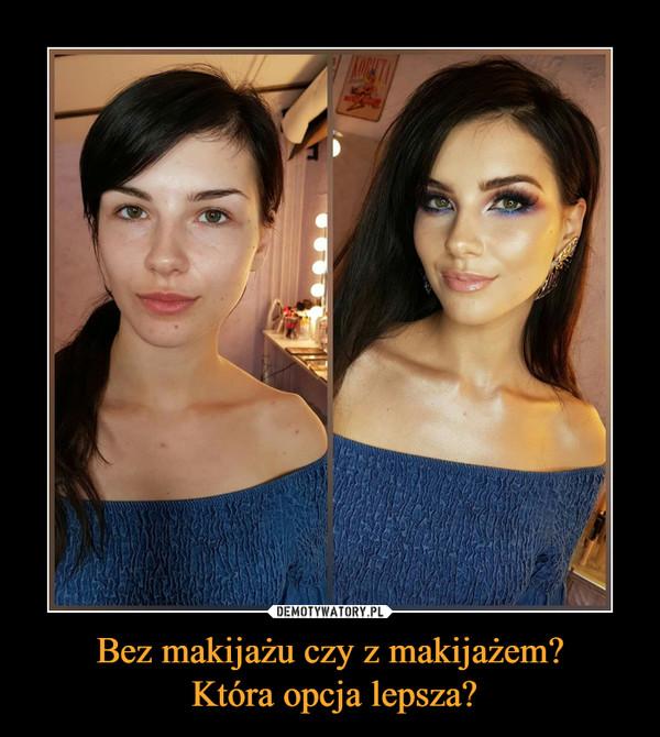 Bez makijażu czy z makijażem? Która opcja lepsza? –
