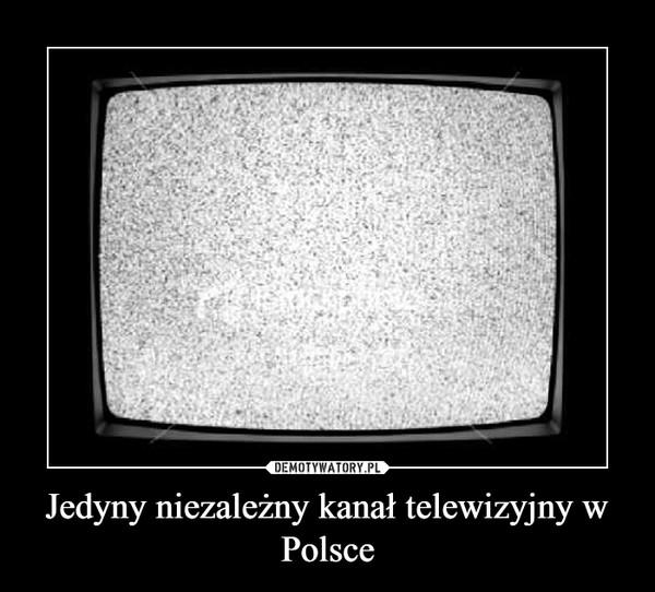 Jedyny niezależny kanał telewizyjny w Polsce –