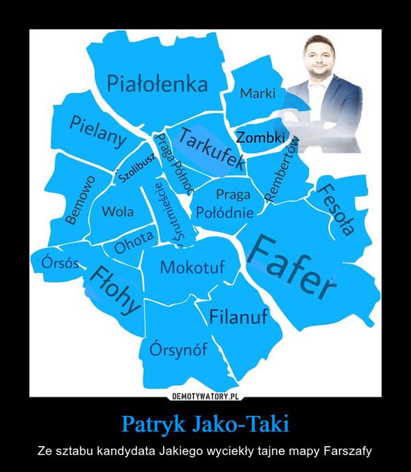 Patryk Jako-Taki – Ze sztabu kandydata Jakiego wyciekły tajne mapy Farszafy