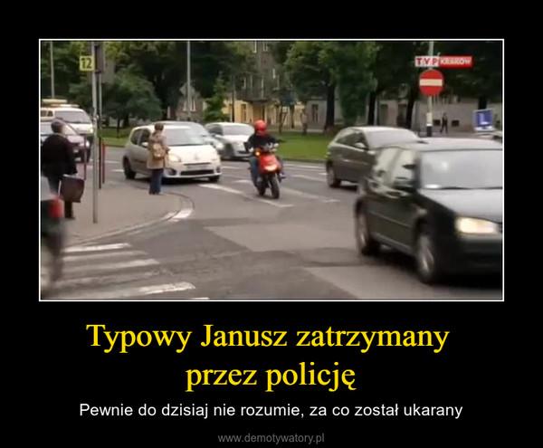 Typowy Janusz zatrzymany przez policję – Pewnie do dzisiaj nie rozumie, za co został ukarany
