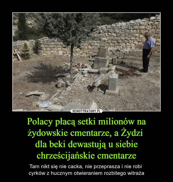 Polacy płacą setki milionów na żydowskie cmentarze, a Żydzi dla beki dewastują u siebie chrześcijańskie cmentarze – Tam nikt się nie cacka, nie przeprasza i nie robi cyrków z hucznym otwieraniem rozbitego witraża