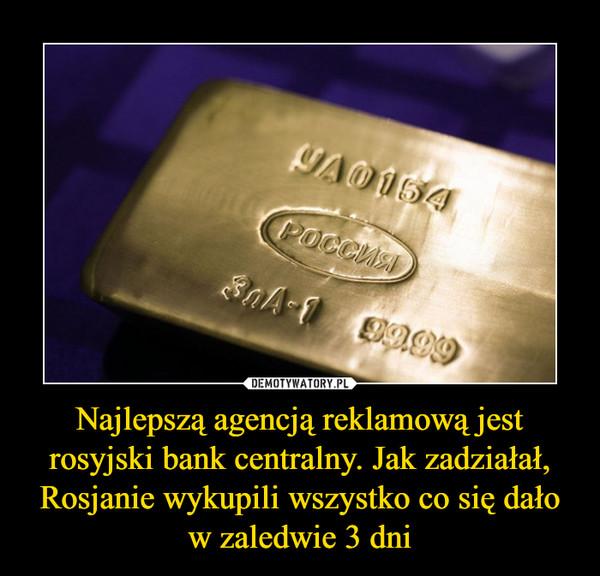 Najlepszą agencją reklamową jest rosyjski bank centralny. Jak zadziałał, Rosjanie wykupili wszystko co się dało w zaledwie 3 dni –