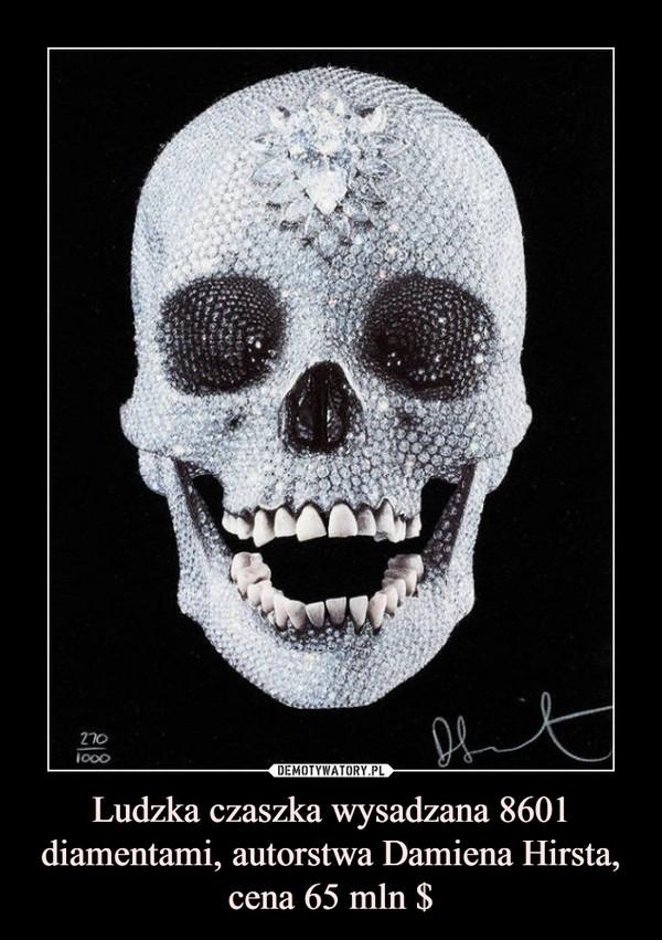 Ludzka czaszka wysadzana 8601 diamentami, autorstwa Damiena Hirsta, cena 65 mln $ –
