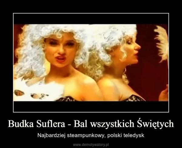 Budka Suflera - Bal wszystkich Świętych – Najbardziej steampunkowy, polski teledysk