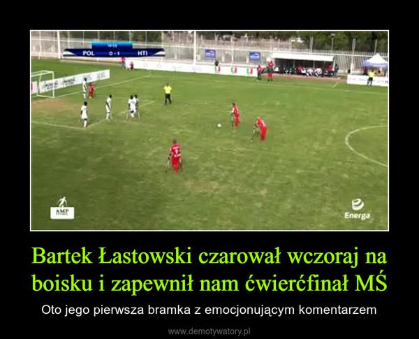 Bartek Łastowski czarował wczoraj na boisku i zapewnił nam ćwierćfinał MŚ – Oto jego pierwsza bramka z emocjonującym komentarzem
