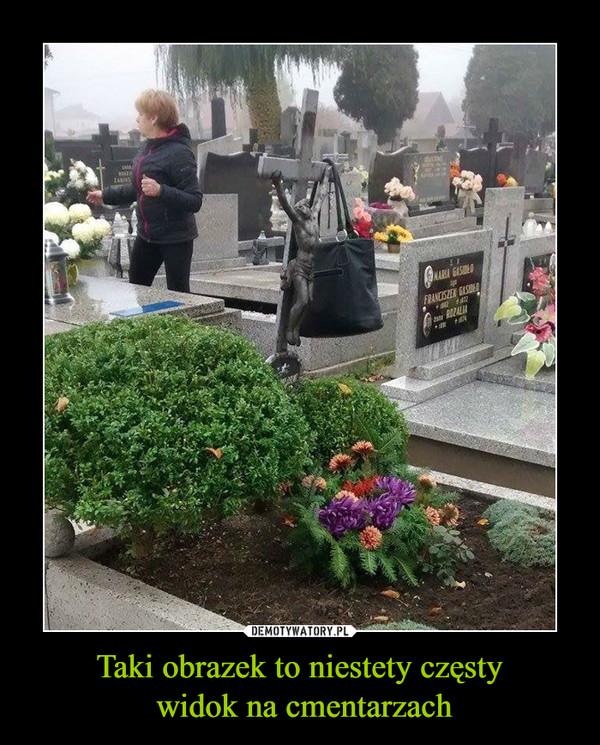 Taki obrazek to niestety częsty widok na cmentarzach –