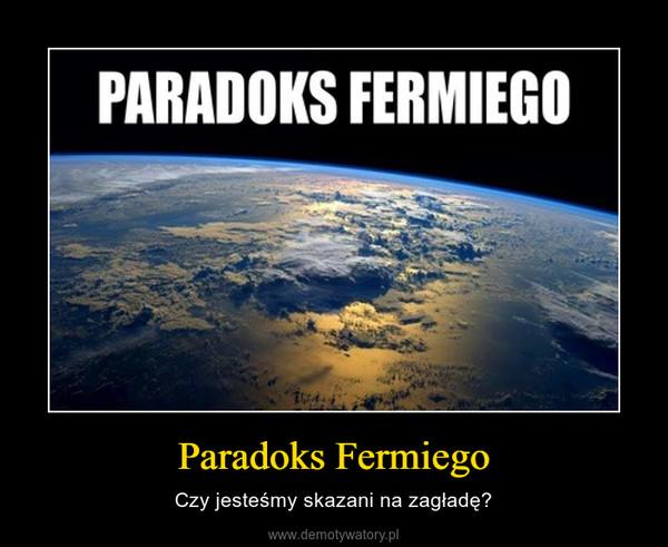 Paradoks Fermiego – Czy jesteśmy skazani na zagładę?