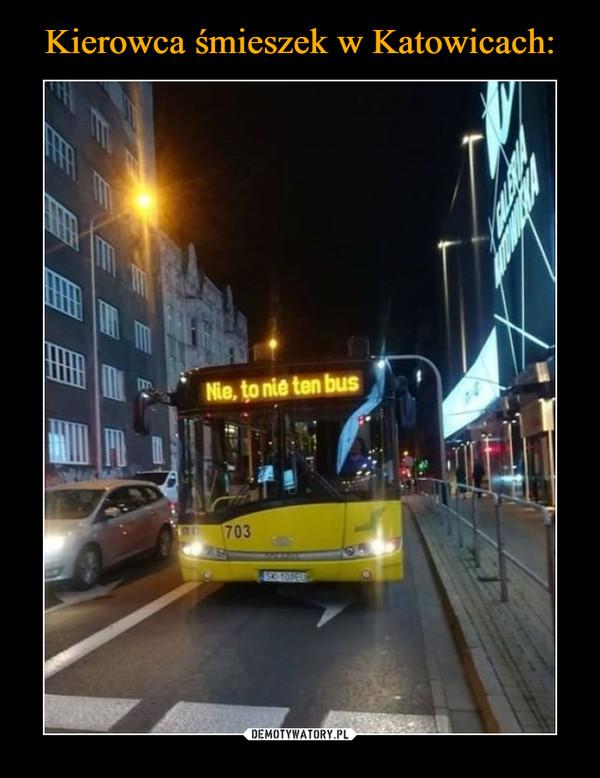 –  Nie, to nie ten autobus
