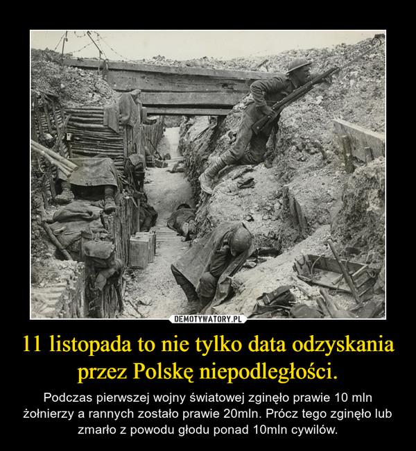 11 listopada to nie tylko data odzyskania przez Polskę niepodległości. – Podczas pierwszej wojny światowej zginęło prawie 10 mln żołnierzy a rannych zostało prawie 20mln. Prócz tego zginęło lub zmarło z powodu głodu ponad 10mln cywilów.