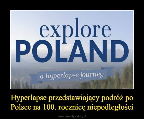 Hyperlapse przedstawiający podróż po Polsce na 100. rocznicę niepodległości –