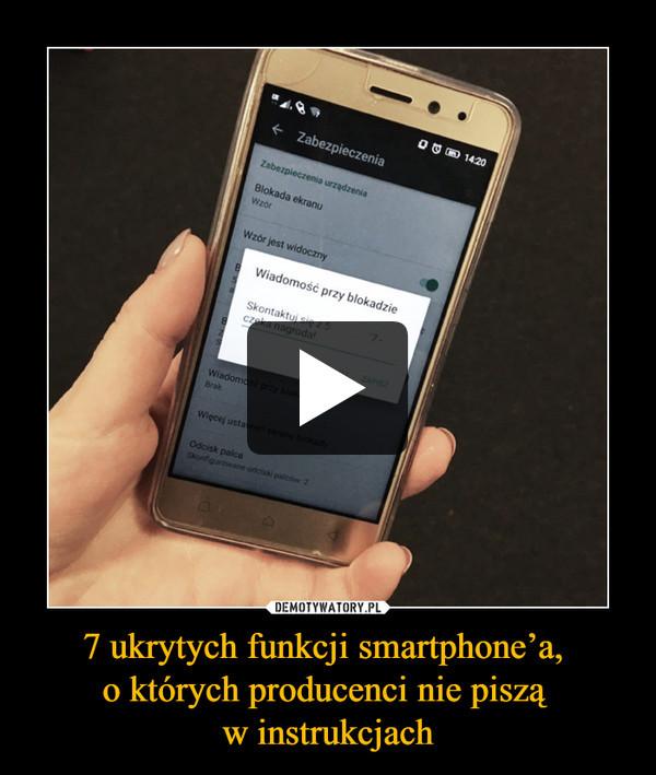 7 ukrytych funkcji smartphone'a, o których producenci nie piszą w instrukcjach –
