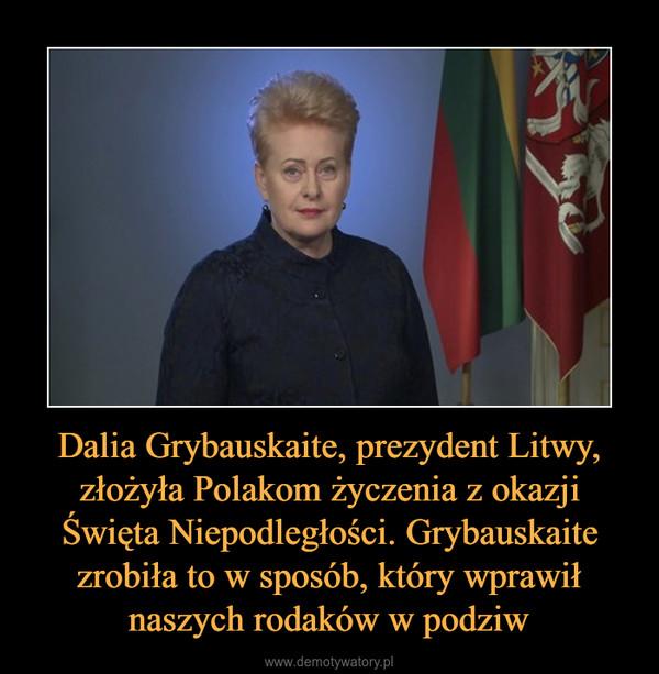 Dalia Grybauskaite, prezydent Litwy, złożyła Polakom życzenia z okazji Święta Niepodległości. Grybauskaite zrobiła to w sposób, który wprawił naszych rodaków w podziw –