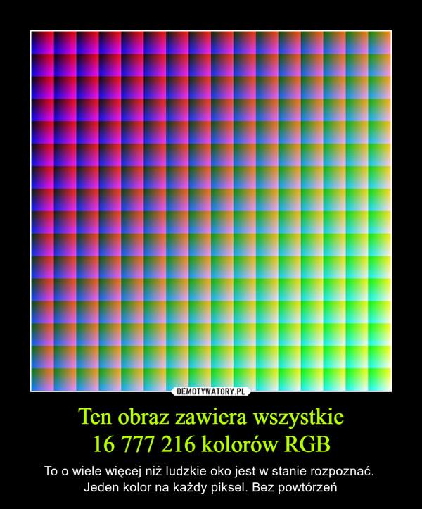 Ten obraz zawiera wszystkie16 777 216 kolorów RGB – To o wiele więcej niż ludzkie oko jest w stanie rozpoznać. Jeden kolor na każdy piksel. Bez powtórzeń