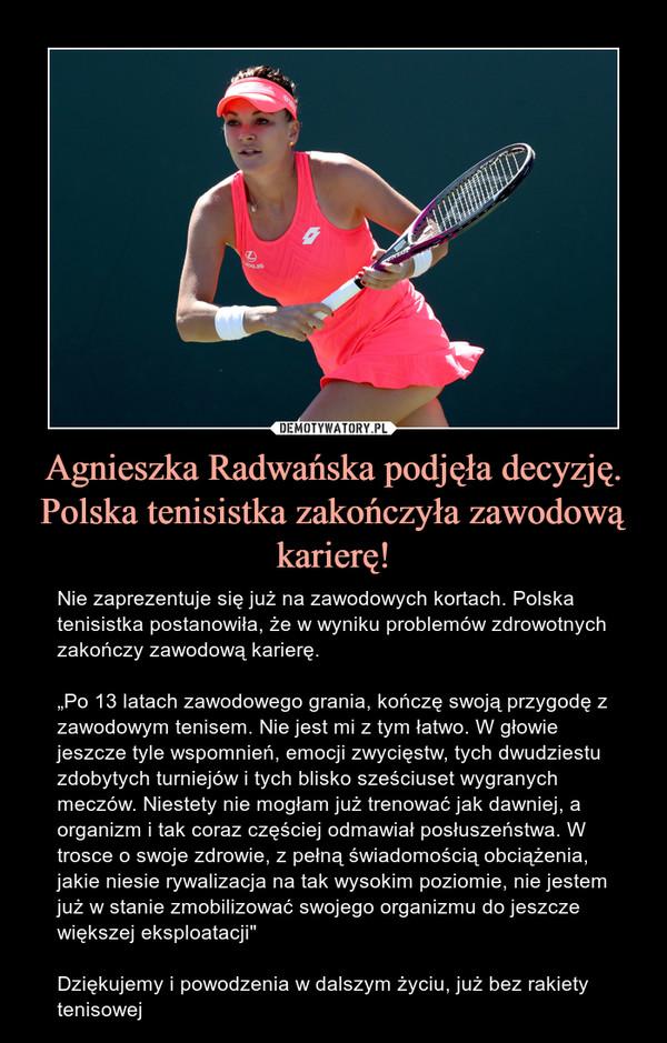 Agnieszka Radwańska podjęła decyzję. Polska tenisistka zakończyła zawodową karierę!