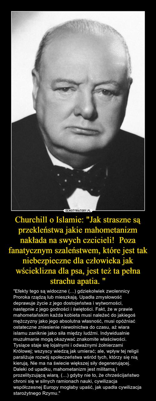 """Churchill o Islamie: """"Jak straszne są przekleństwa jakie mahometanizm nakłada na swych czcicieli!  Poza fanatycznym szaleństwem, które jest tak niebezpieczne dla człowieka jak wścieklizna dla psa, jest też ta pełna strachu apatia. """""""