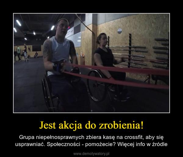 Jest akcja do zrobienia! – Grupa niepełnosprawnych zbiera kasę na crossfit, aby się usprawniać. Społeczności - pomożecie? Więcej info w źródle