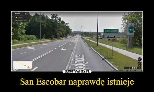 San Escobar naprawdę istnieje –