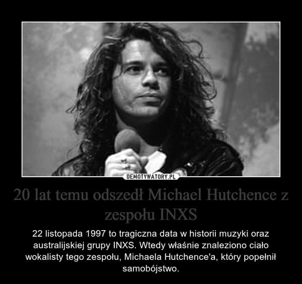 20 lat temu odszedł Michael Hutchence z zespołu INXS – 22 listopada 1997 to tragiczna data w historii muzyki oraz australijskiej grupy INXS. Wtedy właśnie znaleziono ciało wokalisty tego zespołu, Michaela Hutchence'a, który popełnił samobójstwo.
