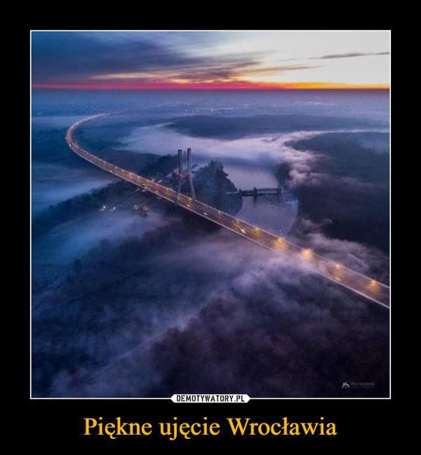 Piękne ujęcie Wrocławia –