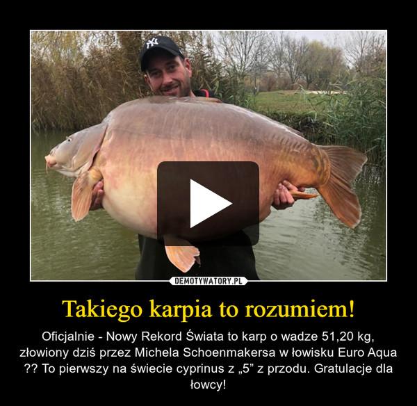Takiego karpia to rozumiem! – Oficjalnie - Nowy Rekord Świata to karp o wadze 51,20 kg, złowiony dziś przez Michela Schoenmakersa w łowisku Euro Aqua