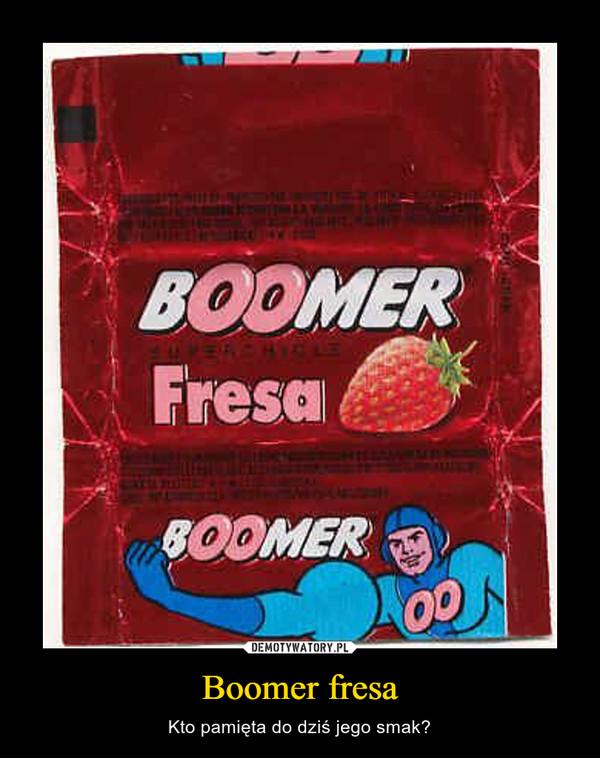 Boomer fresa – Kto pamięta do dziś jego smak?