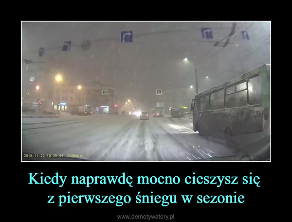 Kiedy naprawdę mocno cieszysz się z pierwszego śniegu w sezonie –