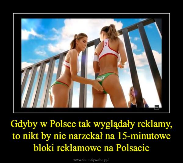 Gdyby w Polsce tak wyglądały reklamy, to nikt by nie narzekał na 15-minutowe bloki reklamowe na Polsacie –