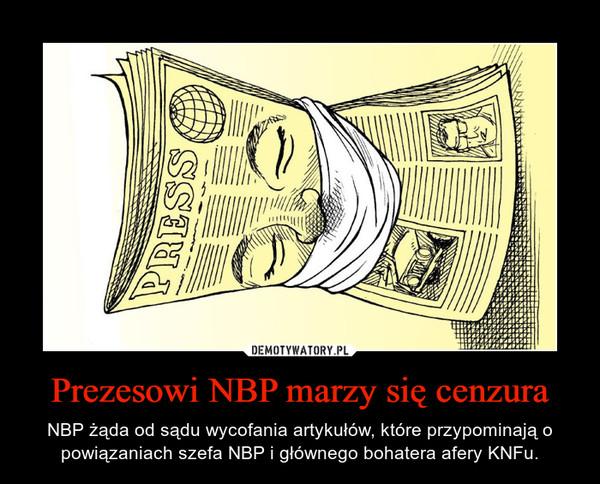 Prezesowi NBP marzy się cenzura – NBP żąda od sądu wycofania artykułów, które przypominają o powiązaniach szefa NBP i głównego bohatera afery KNFu.
