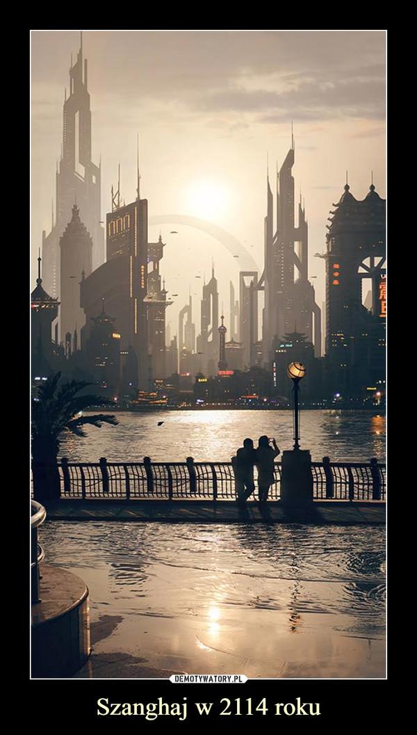 Szanghaj w 2114 roku –
