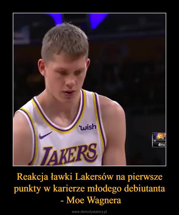 Reakcja ławki Lakersów na pierwsze punkty w karierze młodego debiutanta - Moe Wagnera –