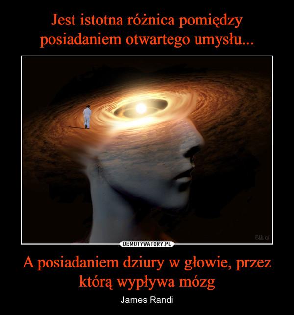 A posiadaniem dziury w głowie, przez którą wypływa mózg – James Randi