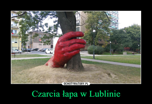 Czarcia łapa w Lublinie –