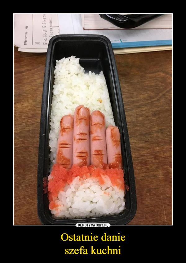 Ostatnie danieszefa kuchni –