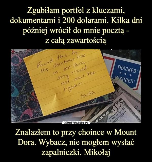 Znalazłem to przy choince w Mount Dora. Wybacz, nie mogłem wysłać zapalniczki. Mikołaj –