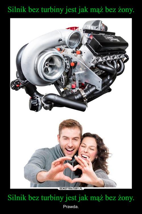 Silnik bez turbiny jest jak mąż bez żony. Silnik bez turbiny jest jak mąż bez żony.