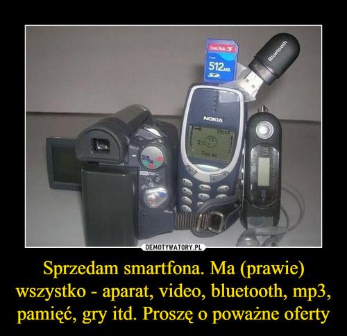 Sprzedam smartfona. Ma (prawie) wszystko - aparat, video, bluetooth, mp3, pamięć, gry itd. Proszę o poważne oferty