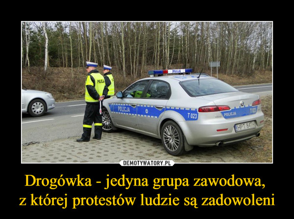 Drogówka - jedyna grupa zawodowa, z której protestów ludzie są zadowoleni –