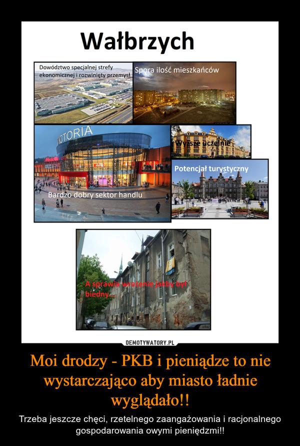 Moi drodzy - PKB i pieniądze to nie wystarczająco aby miasto ładnie wyglądało!! – Trzeba jeszcze chęci, rzetelnego zaangażowania i racjonalnego gospodarowania owymi pieniędzmi!!